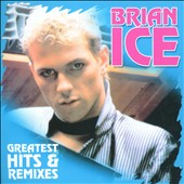Brian Ice: Greatest Hits & Remixes