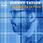Johnny Taylor: Tangled Up In Plaid [Digipak]