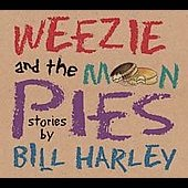 Bill Harley: Weezie and the Moonpies [Digipak]