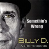 Billy D & the Hoodoos: Somethin's Wrong
