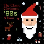 Various Artists: The  Classic Christmas 80's Album