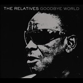 The Relatives: Goodbye World [Digipak] *