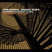 John Stowell/Michael Zilber Quartet: Basement Blues [Digipak]