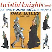 Bill Haley: Twistin' Knights at the Round Table