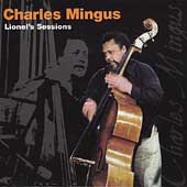 Charles Mingus: Lionel's Sessions