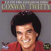 Conway Twitty: 12 of His Greatest Hits
