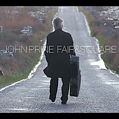 John Prine: Fair & Square [Digipak]