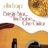Jim Earp: Bright Star... Tiny Babe... One Guitar *