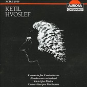 Ketil Hvoslef: Concerto for Contrabasso; Rondo con variazioni; Octet for Flutes; Concertino for Orchestra