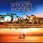 Sam Levine (Sax/Flute/Horn): Smooth Worship