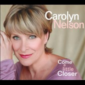 Carolyn Nelson: Come a Little Closer [Digipak]