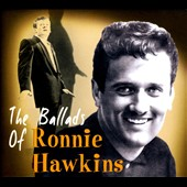 Ronnie Hawkins: The Ballads of Ronnie Hawkins [Digipak]