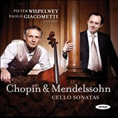 Chopin & Mendelssohn: Cello Sonatas / Pieter Wispelwey, cello; Paolo Giacometti, piano