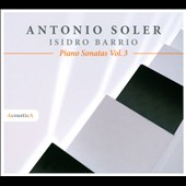 Antonio Soler: Piano Sonatas, Vol. 3 / Isidro Barrio, piano