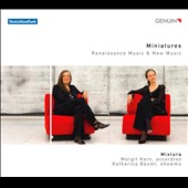 Miniatures: Renaissance Music & New Music / Margit Kern, accordion; Katharina Bauml, shawms