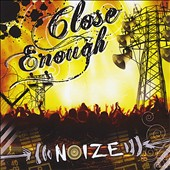 Close Enough: Noize