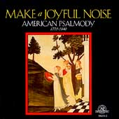 Make a Joyful Noise - American Psalmody 1770-1840
