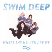 Swim Deep: Where the Heaven Are We [Deluxe Edition] [CD/DVD]