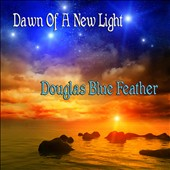 Douglas Blue Feather: Dawn of a New Light *