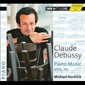 Claude Debussy: Piano Music, Vol. 3 - Images, books I-III; Images oubilées; Epigraphes Antiques (6) / Michael Korstick, piano