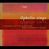 Ophelia Sings: Song cycles by Rihm, Schumann & Strauss / Annika Gerhards, soprano; Pauliina Tukiainen, piano
