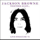 Jackson Browne: Together Again: Live Syracuse, 1971 *
