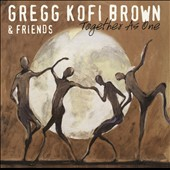 Gregg Kofi Brown: Together as One *