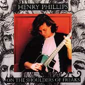 Henry Phillips: On the Shoulders of Freaks