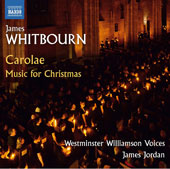 James Whitbourn (b.1963): Carolae - Music for Christmas / Daryl Robinson, organ; Eric Rieger, tenor; James Jordan, Westminster Williamson Voices