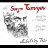 Sergei Taneyev (1856-1915): String Trio in E flat major; String Trio in B minor / Lubotsky Trio