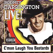 Rodney Carrington: Live: C'mon Laugh You Bastards [PA]