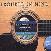 Doc Watson: Trouble in Mind: Doc Watson Country Blues Collection