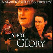 Mark Knopfler: A Shot at Glory
