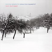 Wayne Horvitz Gravitas Quartet: Way Out East
