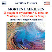 Morten Lauridsen: O magnum Mysterium, O nata lux, etc / Noel Edison