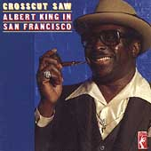 Albert King: Crosscut Saw: Albert King in San Francisco