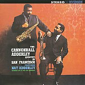 Cannonball Adderley/Cannonball Adderley Quintet: The Cannonball Adderley Quintet in San Francisco