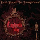 Cardinals Folly: Such Power Is Dangerous!