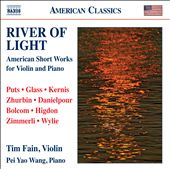 River of Light: American Short Works for Violin & Piano by Glass, Kernis, Danielpour, Bolcom, Higdon et al. / Tim Fain, violin; Pei-Yao Wang, piano