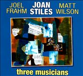 Joan Stiles: Three Musicians [Digipak]