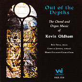 Out of the Depths - The Choral & Organ Music of Kevin Oldham