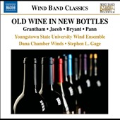 Old Wine in New Bottles - works for Wind Ensemble by Grantham, Jacob, Bryant, Pann / Youngstown State Univ. Wind Ens.