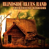 Blindside Blues Band: Smokehouse Sessions