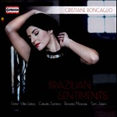 Brazilian Sentiments - Songs by Villa-Lobos, Santoro, Jobim, Miranda / Cristiane Roncaglio, soprano. Andr&eacute; Bayer; Cristian Peix