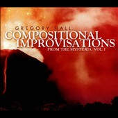 Gregory Hall: Compositional Improvisations, from the Mysteria, Vol. 1 / Gregory Hall, piano