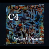 C4 Volume 1: Uncaged - Works by Hayes Biggs, Jonathan David, Karen Siegel, Huang Ruo et al. / C4 Vocal Ens.