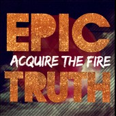 Acquire the Fire: Epic Truth [12/17]