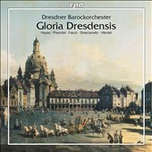 Gloria Dresdensis - orchestral pieces by Hasse, Pisendel, Fasch, Brescianello, Handel / Dresden Baroque Orch.