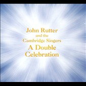 John Rutter: A Double Celebration / The Cambridge Singers; City of London Sinfonia; Rutter