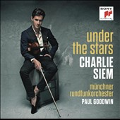 Charlie Siem (violin): 'Under the Stars' - Works of Kreisler, Debussy, Brahms, Elgar, Ole Bull et al. / Munich RSO; Goodwin